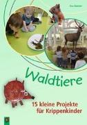 Cover-Bild zu Danner, Eva: Waldtiere - 15 kleine Projekte für Krippenkinder