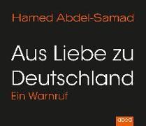 Cover-Bild zu Abdel-Samad, Hamed: Aus Liebe zu Deutschland