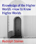Cover-Bild zu Steiner, Rudolph: Knowledge of the Higher Worlds +How to Know Higher Worlds (eBook)