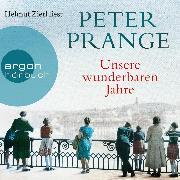 Cover-Bild zu Prange, Peter: Unsere wunderbaren Jahre - Ein deutsches Märchen (Gekürzte Lesung) (Audio Download)