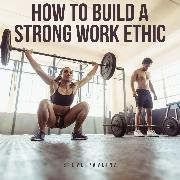 Cover-Bild zu eBook How to Build a Strong Work Ethic