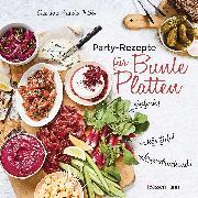 Cover-Bild zu Partyrezepte für Bunte Platten - einfach, beeindruckend, köstlich! Die besten Rezepte für Snacks, Vorspeisen, Charcuterie-Boards, Cheese Boards, Fingerfood, Smörgas u.v.m von Fauda-Rôle, Sabrina
