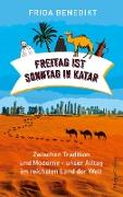 Cover-Bild zu eBook Freitag ist Sonntag in Katar - Zwischen Tradition und Moderne - unser Alltag im reichsten Land der Welt