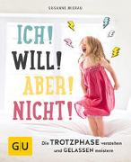 Cover-Bild zu Mierau, Susanne: Ich! Will! Aber! Nicht!