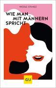 Cover-Bild zu Stange, Nicole: Wie man mit Männern spricht
