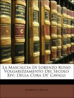Cover-Bild zu La Mascalcia Di Lorenzo Rusio Volgarizzamento del Secolo XIV.: Della Cura de' Cavalli