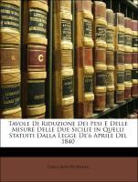 Cover-Bild zu Tavole Di Riduzione Dei Pesi E Delle Misure Delle Due Sicilie in Quelli Statuiti Dalla Legge de'6 Aprile del 1840
