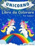 Cover-Bild zu Unicorno Libro Da Colorare Per Ragazzi: Un Incredibile Libro Da Colorare Per Bambini, Bambine E Per Chiunque Ami Gli Unicorni