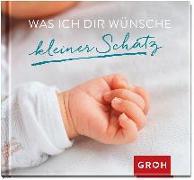 Cover-Bild zu Was ich dir wünsche kleiner Schatz von Groh, Joachim (Hrsg.)