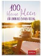 Cover-Bild zu 100 kleine Ideen für einen achtsamen Alltag von Groh Redaktionsteam (Hrsg.)