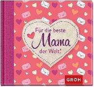 Cover-Bild zu Für die beste Mama der Welt von Groh, Joachim (Hrsg.)