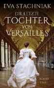 Cover-Bild zu Stachniak, Eva: Die letzte Tochter von Versailles (eBook)