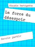 Cover-Bild zu Berbigette, Claudie: La force du désespoir (eBook)