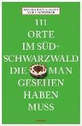 Cover-Bild zu Dorweiler, Ralf H.: 111 Orte im Südschwarzwald, die man gesehen haben muss