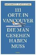 Cover-Bild zu Doroghy, David: 111 Orte in Vancouver, die man gesehen haben muss