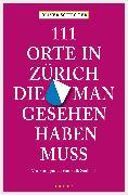 Cover-Bild zu Schröter, Oliver: 111 Orte in Zürich, die man gesehen haben muss (eBook)