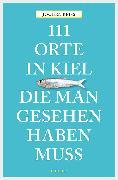 Cover-Bild zu Reiss, Jochen: 111 Orte in Kiel, die man gesehen haben muss (eBook)