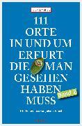 Cover-Bild zu Annel, Ulf: 111 Orte in und um Erfurt, die man gesehen haben muss (eBook)
