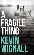 Cover-Bild zu Wignall, Kevin: A Fragile Thing: A Thriller