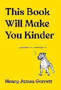 Cover-Bild zu This Book Will Make You Kinder von James Garrett, Henry