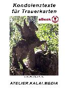 Cover-Bild zu Atelier. Kalai. Media, Bild-Kunst-Verlag (Hrsg.): Kondolenztexte für Trauerkarten (eBook)