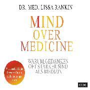 Cover-Bild zu Mind over Medicine - Warum Gedanken oft stärker sind als Medizin von Rankin, Lissa