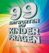 Cover-Bild zu gondolino Wissen und Können (Hrsg.): 99 Antworten auf Kinderfragen - Was Eltern wissen müssen! Aus den verschiedensten Lebensbereichen. Für Eltern mit Kindern ab 4 Jahren