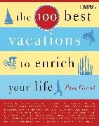 Cover-Bild zu Grout, Pam: The 100 Best Vacations to Enrich Your Life