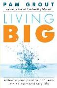 Cover-Bild zu Grout, Pam: Living Big: Embrace Your Passion and Leap Into an Extraordinary Life (for Readers of the Course in Miracles Experiment and Thank &