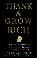 Cover-Bild zu Grout, Pam: Thank & Grow Rich: A 30-Day Experiment in Shameless Gratitude and Unabashed Joy