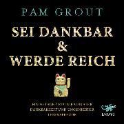 Cover-Bild zu Grout, Pam: Sei dankbar & werde reich (Audio Download)