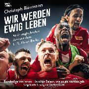 Cover-Bild zu Biermann, Christoph: Wir werden ewig leben - Mein unglaubliches Jahr mit dem 1. FC Union Berlin Bundesliga von innen - in einer Saison, wie es sie niemals gab. (ungekürzte Lesung) (Audio Download)