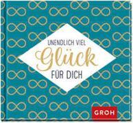 Cover-Bild zu Unendlich viel Glück für dich von Groh Redaktionsteam (Hrsg.)
