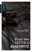Cover-Bild zu Perl, Gisella: Ich war eine Ärztin in Auschwitz