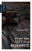 Cover-Bild zu Perl, Gisella: Ich war eine Ärztin in Auschwitz (eBook)