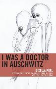 Cover-Bild zu Perl, Gisella: I Was a Doctor in Auschwitz (eBook)
