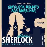 Cover-Bild zu Doyle, Sir Arthur Conan: Die Originale: Sherlock Holmes als Einbrecher (Ungekürzt) (Audio Download)