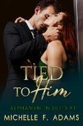 Cover-Bild zu Tied to Him (Alphamen in Suits, #3) (eBook) von Adams, Michelle F.