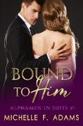 Cover-Bild zu Bound to Him (Alphamen in Suits, #1) (eBook) von Adams, Michelle F.