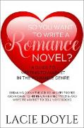 Cover-Bild zu Doyle, Lacie: So You Want to Write a Romance Novel? (A Guide to Writing to Market in the Romance Genre) (eBook)