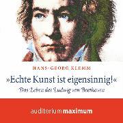 Cover-Bild zu 'Echte Kunst ist eigensinnig!' - Das Leben des Ludwig van Beethoven (Ungekürzt) (Audio Download) von Klemm, Hans-Georg