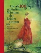 Cover-Bild zu Die 100 schönsten Märchen der Brüder Grimm von Grimm, Jacob