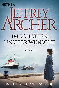 Cover-Bild zu Archer, Jeffrey: Im Schatten unserer Wünsche (eBook)