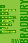 Cover-Bild zu Bradbury, Ray: A Chapbook for Burnt-Out Priests, Rabbis, and Ministers (eBook)