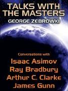 Cover-Bild zu Zebrowski, George: Talks with the Masters: Conversations with Isaac Asimov, Ray Bradbury, Arthur C. Clarke, and James Gunn (eBook)