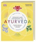 Cover-Bild zu Sivananda Yoga Vedanta Zentrum: Gesund und entspannt mit Ayurveda
