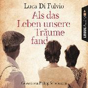 Cover-Bild zu Fulvio, Luca Di: Als das Leben unsere Träume fand (Gekürzt) (Audio Download)