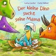 Cover-Bild zu Häfner, Carla: Der kleine Dino sucht seine Mama