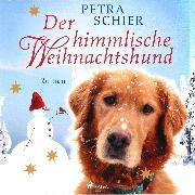 Cover-Bild zu Schier, Petra: Der himmlische Weihnachtshund (Ungekürzt) (Audio Download)