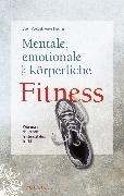 Cover-Bild zu Voelpel, Sven C.: Mentale, emotionale und körperliche Fitness (eBook)